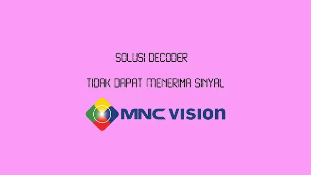 Decorder Tidak Dapat Menerima Sinyal MNC Vision