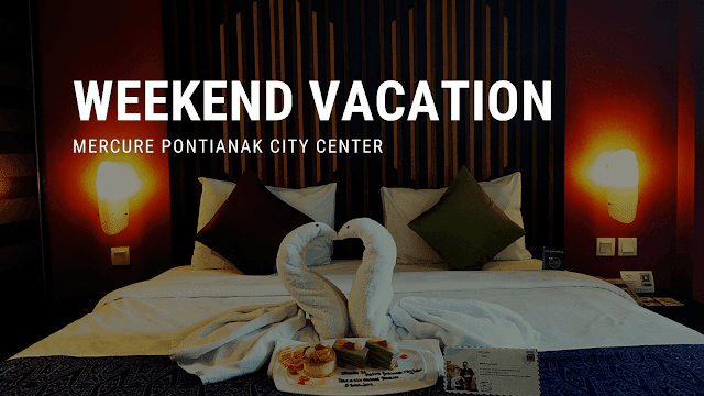 Weekend-Vacation-di-Mercure-Pontianak-City-Center