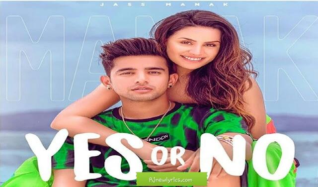 Yes or no Lyrics by Jass Maanak Latest Punjabi song 2020