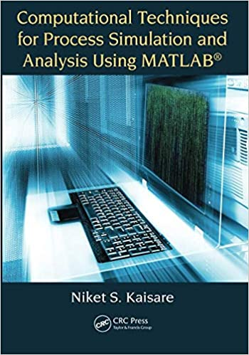 Computational Techniques for Process Simulation and Analysis Using MATLAB® Paperback – 20 September 2017 by Niket S. Kaisare