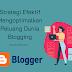 Strategi Efektif Mengoptimalkan Peluang Dunia Blogging