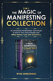 3 IN 1: The Magic of Manifesting Collection: 45 Advanced Techniques to Shift to Your Dream Reality and Attract Money, Love and Abundance, New Age book