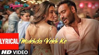 Mukhda Vekh Ke Full Song Lyrics - De De Pyaar De