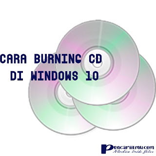Cara Burn Cd di Windows 10