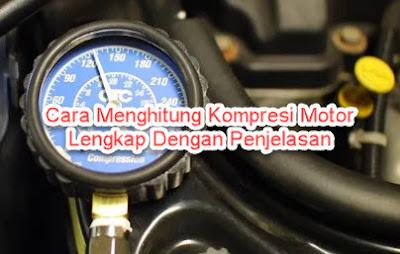 Cara Menghitung Kompresi Motor Lengkap Dengan Penjelasan