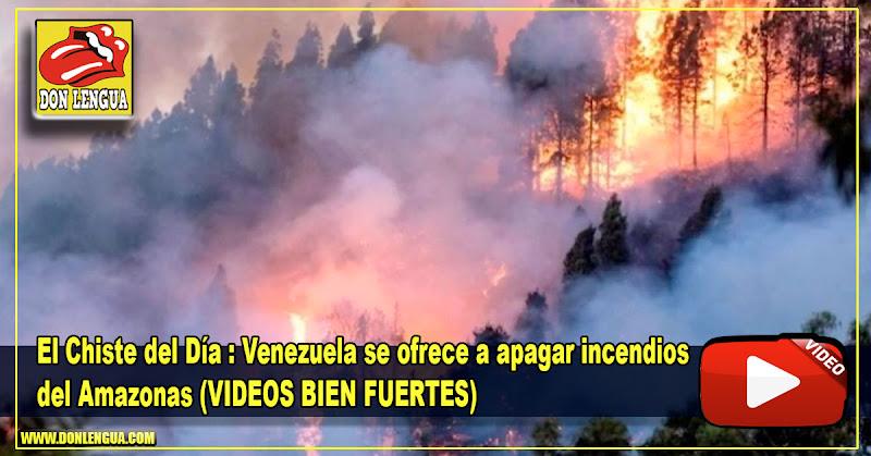 El Chiste del Día : Venezuela se ofrece a apagar incendios de Amazonas (Será con tobos)