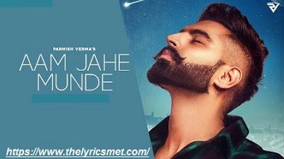 Aam Jahe Munde Song Lyrics | Parmish Verma feat Pardhaan | Desi Crew | Laddi Chahal