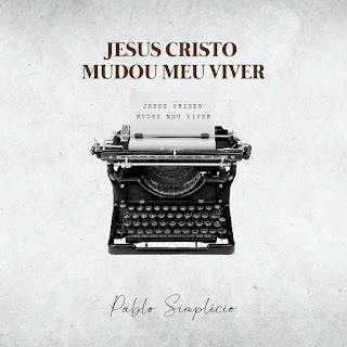 Baixar Música Gospel Jesus Cristo Mudou Meu Viver - Pablo Simplicio Mp3