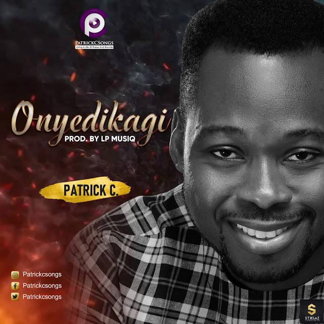 Audio: Patrick C – Onyedikagi