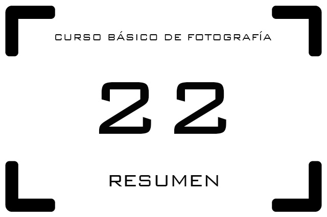 Curso Fotografía - 22. Resumen