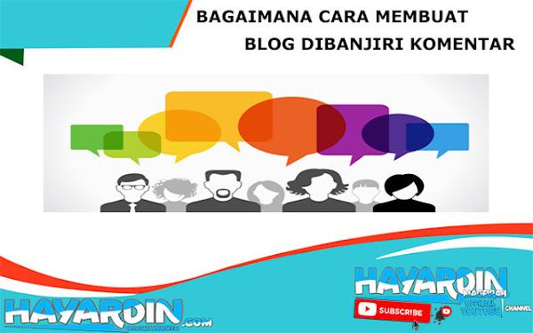Cara Membuat Blog dibanjiri Komentar