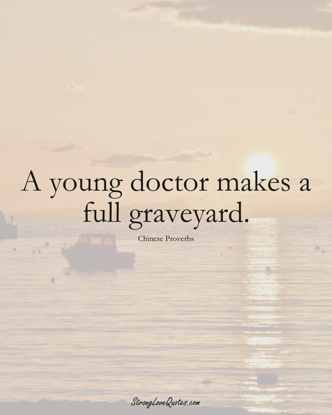 A young doctor makes a full graveyard. (Chinese Sayings);  #AsianSayings