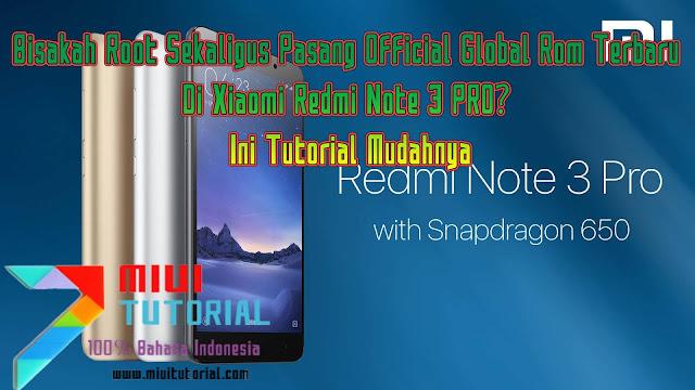 Bisakah Root Sekaligus Pasang Official Global Rom Terbaru Di Xiaomi Redmi Note 3 PRO? Ini Tutorial Mudahnya