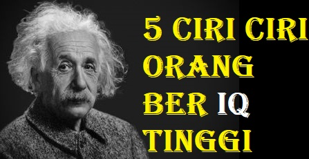 5 ciri ciri orang ber IQ tinggi