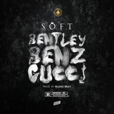 "Soft – ""Bentley Benz Gucci"" [Video]"