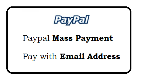 Paypal Mass Payment - Pay with email Address