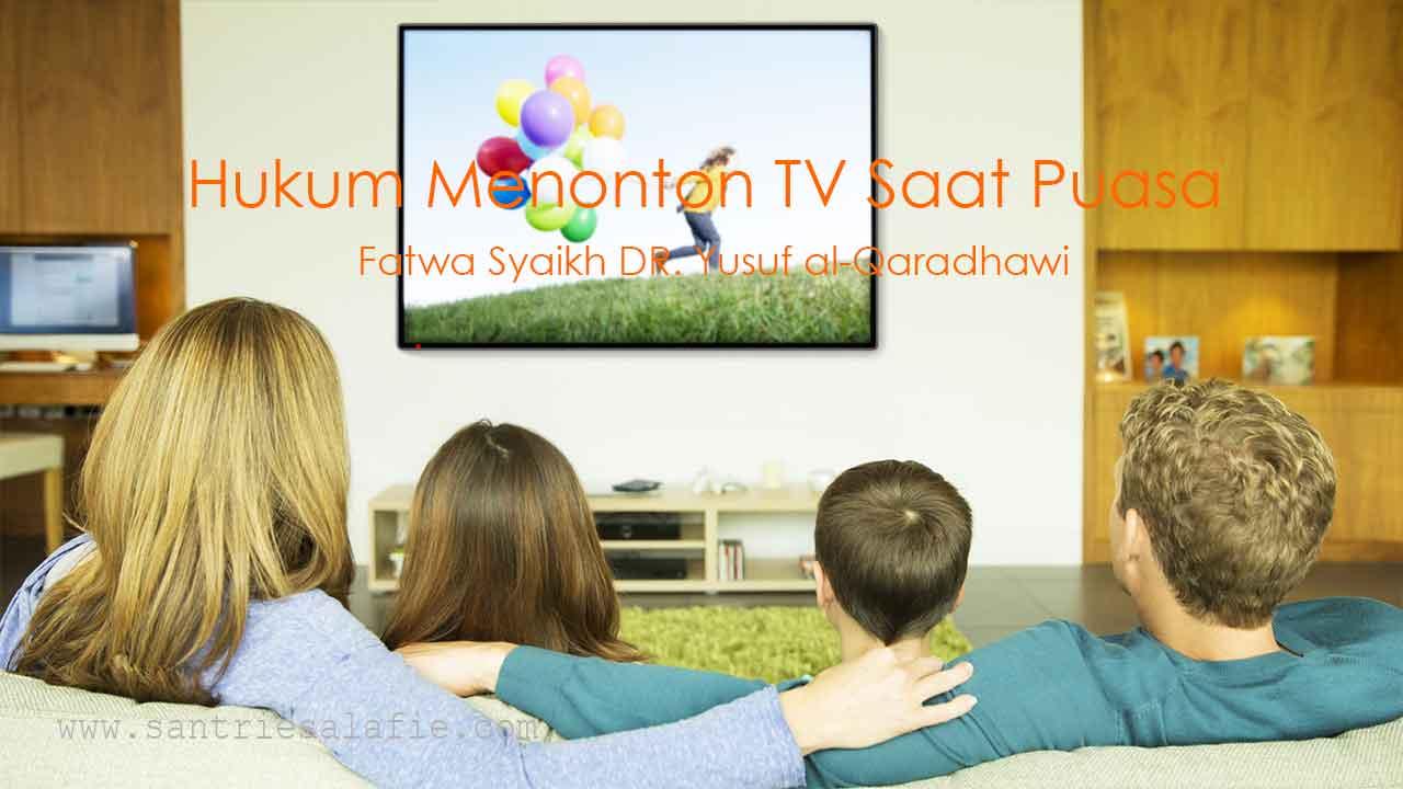 Hukum Menonton TV Saat Puasa Fatwa Syaikh Dr Yusuf al-Qaradawi by Santrie Salafie