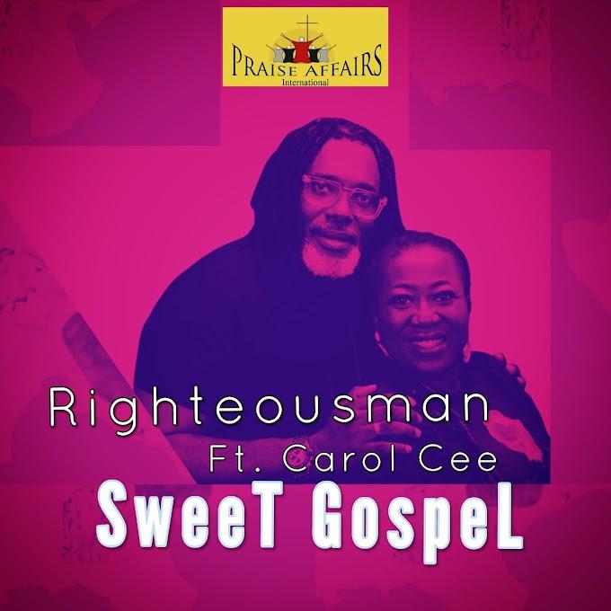 Audio|Video: Righteousman - Sweet GospeL Ft. Carol Cee