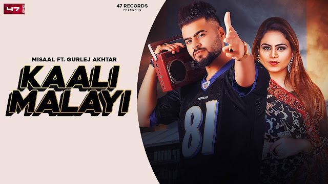 KAALI MALAYI SONG LYRICS : Misaal Ft Gurlez Akhtar | New Punjabi Songs 2020 | 47 Records