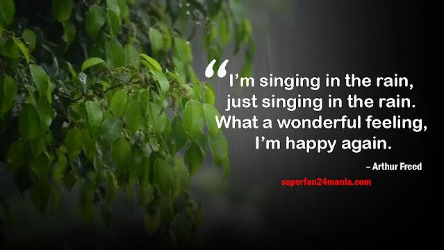 I'm singing in the rain, just singing in the rain. What a wonderful feeling, I'm happy again.