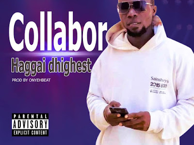 MUSIC MP3: Haggai Dhighest - Collabor
