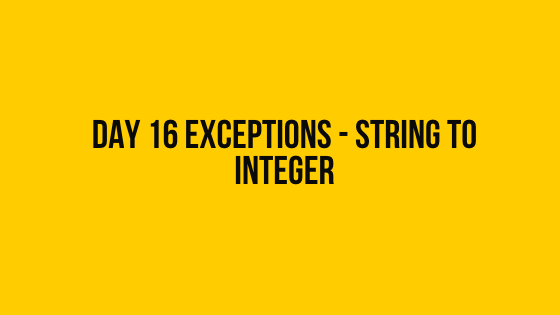 Day 16 Exceptions - string to integer 30 days of code solution hackerrank