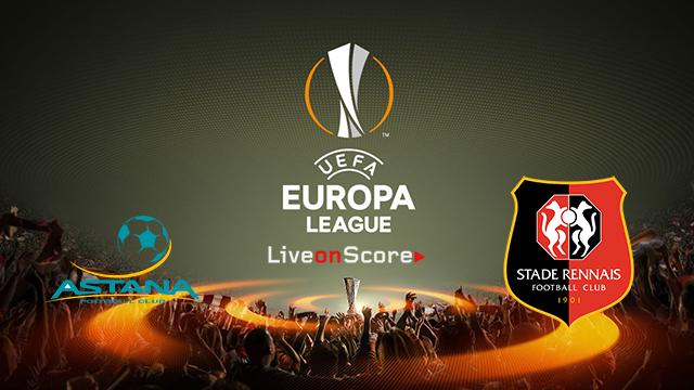 Prediksi FC Astana vs Rennes 4 Oktober 2018 UEFA Eropa Liga Pukul 21.50 WIB