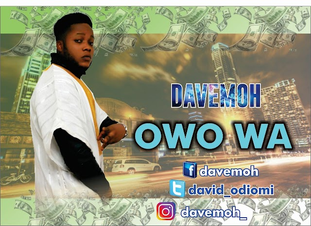 [MUSIC PREMIERE] OWO WA - DAVEMOH | @DAVID_ODIOMI