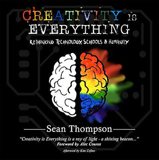 Creativity is Everything: Rethinking Technology, Schools & Humanity - Non-fiction By Sean Thompson
