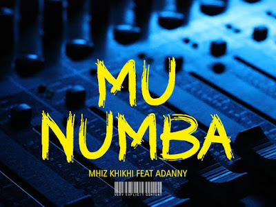 FAST DOWNLOAD: Mhiz Khi Khi x Adanny - Mu Numba