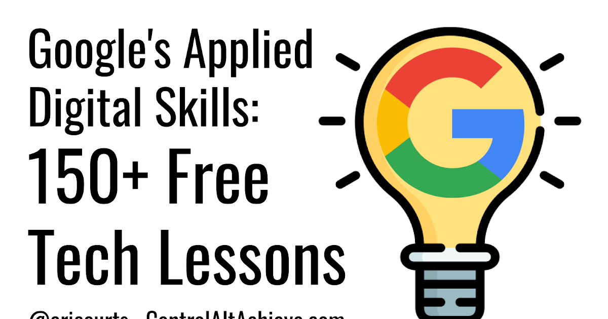 Google's Applied Digital Skills: 150+ Free Tech Skills Lessons for You and Your Students