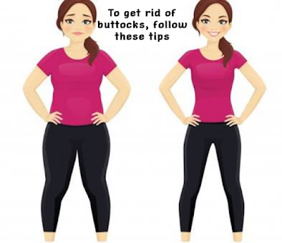 To get rid of buttocks, follow these tips