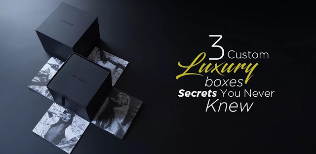 3 Custom Luxury Boxes Secrets You Never Knew