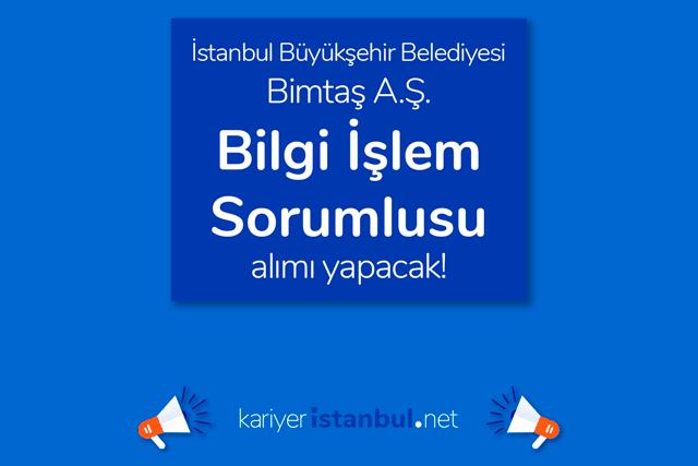 İstanbul Büyükşehir Belediyesi iştiraki Bimtaş AŞ bilgi işlem sorumlusu alımı yapacak. Detaylar kariyeristanbul.net'te!