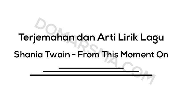 Terjemahan dan Arti Lirik Lagu Shania Twain - From This Moment On