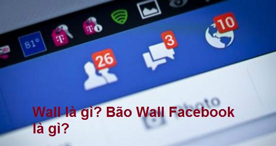 Wall là gì trên Facebook? Tìm hiểu nghĩa của Wall trong từ điển Anh Việt a