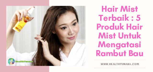 Hair Mist Terbaik : 5 Produk Hair Mist Untuk Mengatasi Rambut Bau