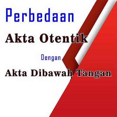 https://www.notarislumajang.online/2020/02/perbedaan-akta-otentik-akta-dibawah-tangan.html