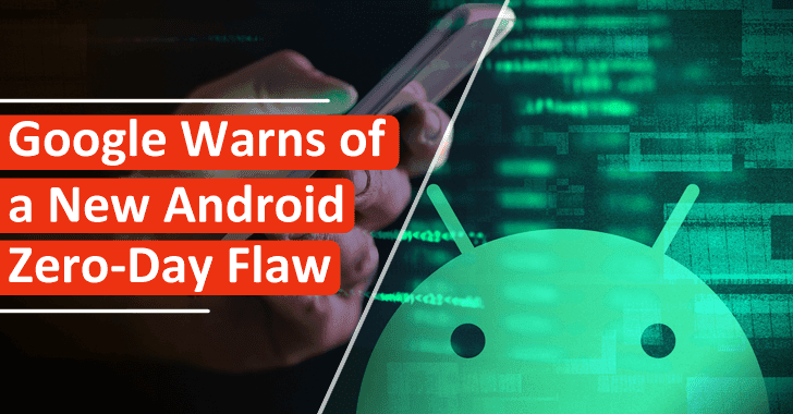 Google Warns of a New Android Zero-Day Vulnerability Is Under Active Attack