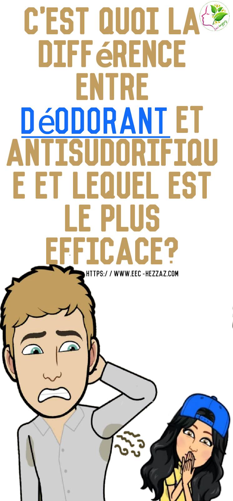 C'est quoi la différence entre déodorant et antisudorifique et lequel est le plus efficace?