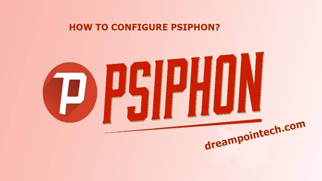 How to Configure and Use Psiphon to Get Free Internet Access?