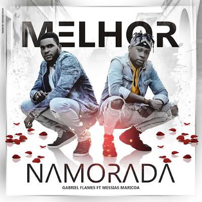 Gabriel Flames - Melhor Namorada (feat. Messias Maricoa) 2019