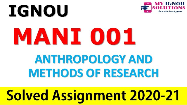 MANI 001 ANTHROPOLOGY AND METHODS OF RESEARCH  Solved Assignment 2020-21