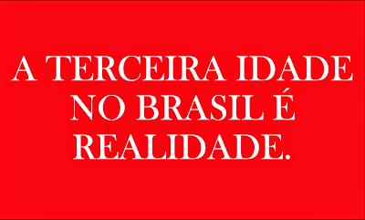 A imagem de fundo vermelho e caracteres em branco diz: A terceira idade no Brasil é realidade.