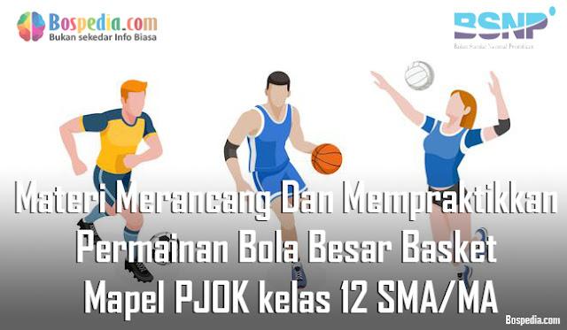 Materi Merancang Dan Mempraktikkan Permainan Bola Besar Basket Mapel PJOK kelas 12 SMA/MA