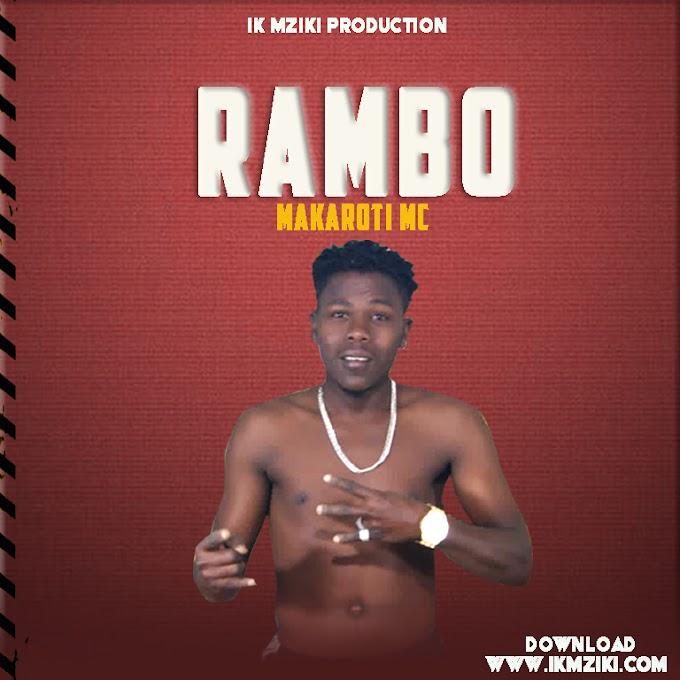 AUDIO   MAKAROTI MC - RAMBO   DOWNLOAD NOW