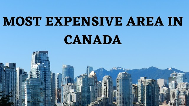 Most Expensive Places To Live In Canada - Most Expensive Area in Canada