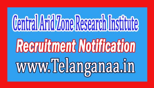 Central Arid Zone Research Institute CAZRI Recruitment Notification 2017