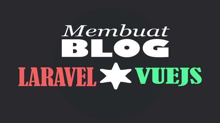 Membuat Blog Menggunakan Framework Laravel + VueJS
