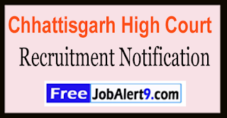 Chhattisgarh High Court Recruitment Notification 2017 Last Date 10-06-2017